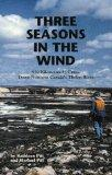 Three Seasons in the Wind 950 Km by Canoe Down Northern Canadas Thelon River