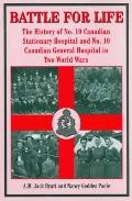 Battle for Life: The History of No. 10 Canadian Stationary Hospital and No. 10 Canadian Gene...