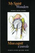 My Spirit Wonders/mon Esprit S'envole Words From Inside/ecrits Entre Quatre Murs