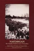 Nastawgan The Canadian North by Canoe and Showshoe
