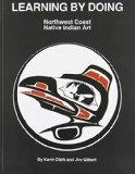 Learning by Doing Northwest Coast Native Indian Art