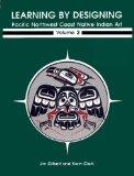 Learning by Designing Pacific Northwest Coast Native Indian Art Volume II
