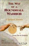 The Way of A Roundball Warrior, A Spiritual Journey