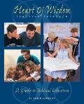 Heart of Wisdom Teaching Approach Bible-based Homeschooling