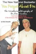 You Forgot About Dre The Unauthorized Biography of Dr. Dre' and Eminem