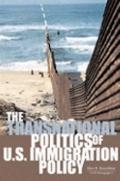 Transnational Politics of U.S. Immigration Policy