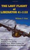 Last Flight of Liberator 41-1133 The Lives, Times, Training & Loss of the Bomber Crew Which ...