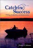 Catching Success : Fishing, Leadership, and Relationships