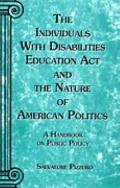 Individuals with Disabilities Education Act and the Nature of American Politics : A Handbook...