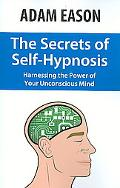Secrets of Self Hypnosis Harnessing the Power of the Unconscious Mind