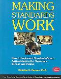 Making Standards Work How to Implement Standards-Based Assessments in the Classroom, School,...