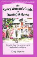 Savvy Woman's Guide to Owning a Home How to Care For, Improve and Maintain Your New Home
