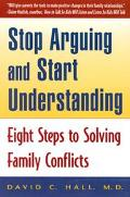 Stop Arguing and Start Understanding Eight Steps to Solving Family Conflicts