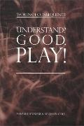 Understand? Good, Play! Words of Consequence
