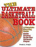 Ultimate Basketball Book A Complete Shooting Guide
