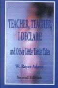 Teacher, Teacher, I Declare! And Other Little Tattle Tales