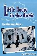 Little House in the Arctic: An Adventure Story