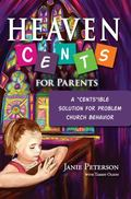 Heaven Cents for Parents : A Cents Ible Solution for Problem Church Behavior