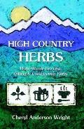 High Country Herbs High Altitude Growing, Gifting & Cooking With Herbs