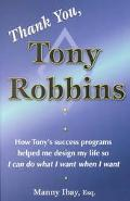 Thank You, Tony Robbins: How Tony's Success Programs Helped Me Design My Life So I Can Do Wh...