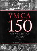 Ymca at 150 A History of the Ymca of Greater New York 1852-2002