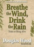 Breathe the Wind, Drink the Rain Notes on Being Alive