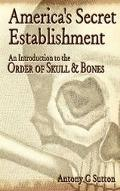America's Secret Establishment An Introduction to the Order of Skull & Bones