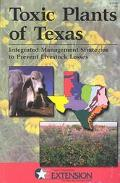 Toxic Plants of Texas Integrated Management Strategies to Prevent Livestock Losses