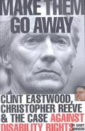 Make Them Go Away Clint Eastwood, Christopher Reeve and the Case Against Disability Rights