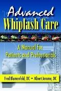 Advanced Whiplash Care A Manual for Patients And Professionals