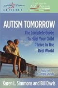 Autism Tomorrow : The Complete Guide to Help Your Child Thrive in the Real World