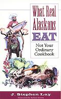What Real Alaskans Eat Not Your Ordinary Cookbook