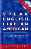 Speak English Like an American All English Version for Native Speakers of Any Language