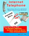 Internet Telephone Basics, How To Select, Setup, Use And Optimize Telephone Service Through ...