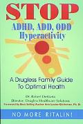Stop Adhd, Add, Odd Hyperactivity A Drugless Family Guide to Optimal Health