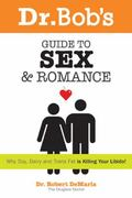 Dr. Bob and Debbie's Guide to Sex and Romance