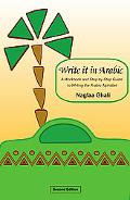 Write It in Arabic, Second Edition: A Workbook and Step-by-Step Guide to Writing the Arabic ...
