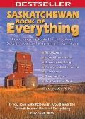 Saskatchewan Book of Everything: Everything You Wanted to Know About Saskatchewan and Were G...