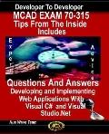 Mcad Exam 70-315, Tips From The Inside, Includes Questions And Answers Developing And Implem...