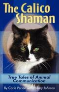Calico Shaman: True Tales of Animal Communication