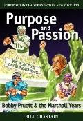 Purpose and Passion: Bobby Pruett and the Marshall Years - Bill Chastain - Hardcover