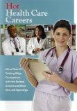 Hot Health Care Careers: More Than 25 Cutting-Edge Occupations With the Fastest Growth and M...