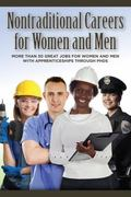 Nontraditional Careers for Women and Men : More Than 30 Great Jobs for Women and Men with Ap...