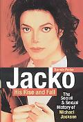 Jacko, His Rise and Fall The Social & Sexual History of Michael Jackson