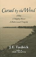 Cursed by the Wind A Boy, a Mighty River, a Bittersweet Tragedy