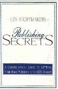 LDS Storymakers Publishing Secrets A Comprehensive Guide to Getting Your Book Published in t...