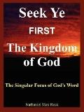 Seek Ye First the Kingdom of God The Singular Focus of God's Word