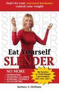 Eat Yourself Slender : Don't Let Your Wayward Hormones Make You Fat