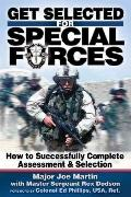 Get Selected! for Special Forces How to Successfully Train for and Complete Special Forces A...