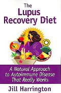 Lupus Recovery Diet: A Natural Approach to Autoimmune Disease That Really Works, or Personal...